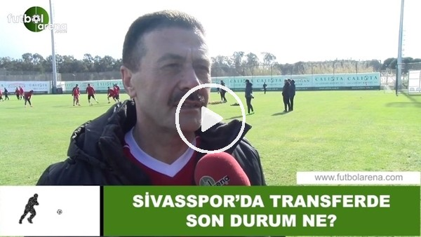 'Sivasspor'da transferde son durum ne?