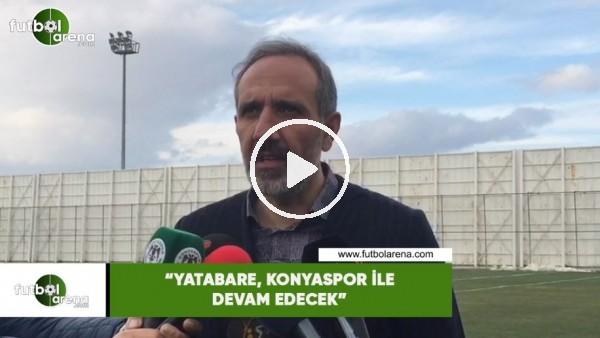 """'Selçuk Aksoy: """"Yatabare, Konyaspor ile devam edecek"""""""