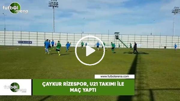 'Çaykur Rizespor, U21 takımı maç yaptı