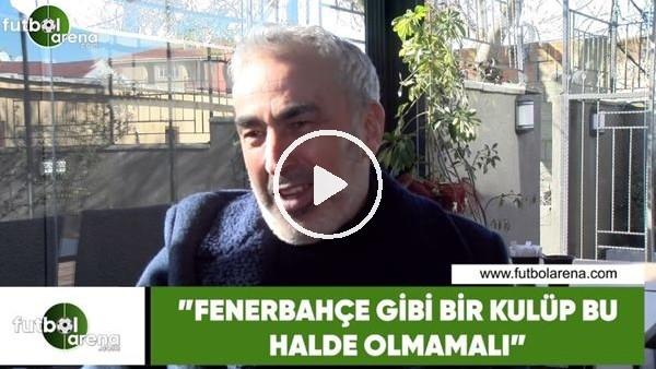 """'Adnan Aybaba: """"Fenerbahçe gibi bir kulüp bu halde olmamalı"""""""