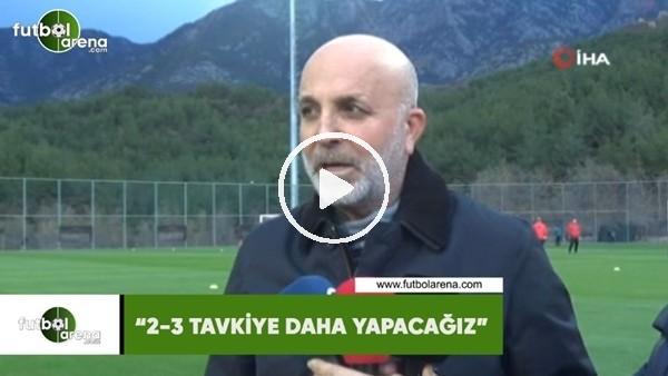 """'Hasan Çavuşoğlu: """"2-3 takviye daha yapacağız"""""""