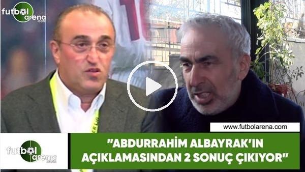 """'Adnan Aybaba: """"Abdurrahim Albayrak'ın açıklamasından 2 sonuç çıkıyor"""""""