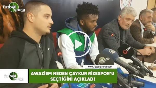 'Chidozie Awaziem neden Çaykur Rizespor'u seçtiğini açıkladı