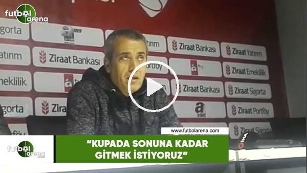 """'Kemal Özdeş: """"Kupada sonuna kadar gitmek istiyoruz"""""""