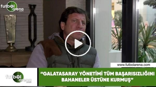 """'Kaya Çilingiroğlu: """"Galatasaray yönetimi tüm başarısızlığını bahaeler üstüne kurmuş"""""""