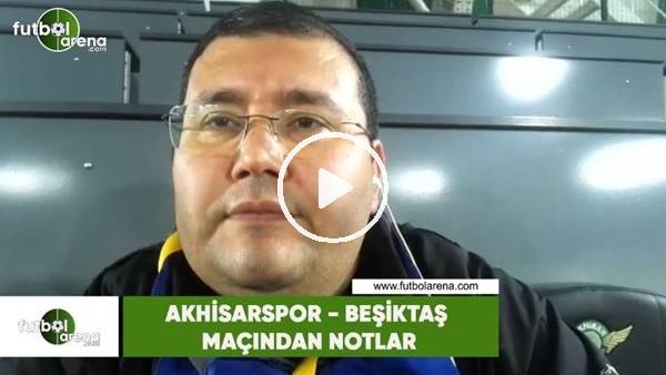 'Akhisarspor - Beşiktaş maçından notlar