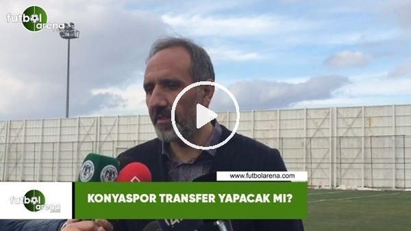 'Konyaspor transfer yapacak mı?