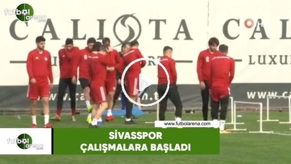 'Sivasspor çalışmalara başladı