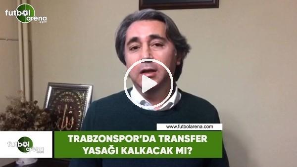'Trabzonspor'da transfer yasağı kalkacak mı?