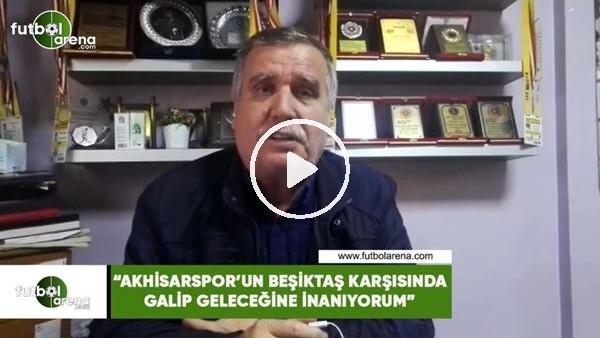 """'Kenan Molla: """"Akhisarspor'un Beşiktaş karşısında galip geleceğine inanıyorum"""""""