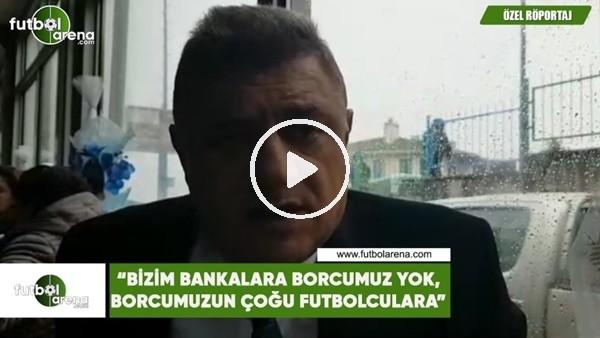 """'Hasan Kartal: """"Bizim bankalara borcumuz yok, borcumuzun çoğu futbolculara"""""""