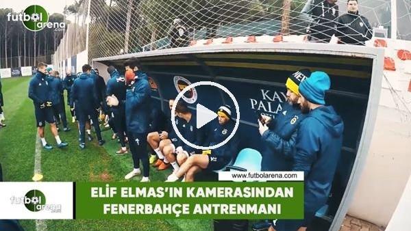 Elif Elmas'ın kamerasından Fenerbahçe antrenmanı