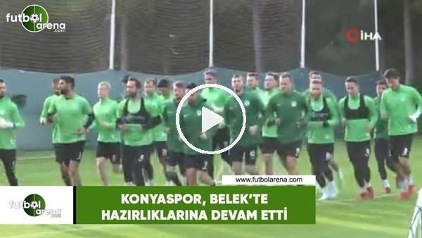 'Konyaspor, Belek'te hazırlıklarına devam etti