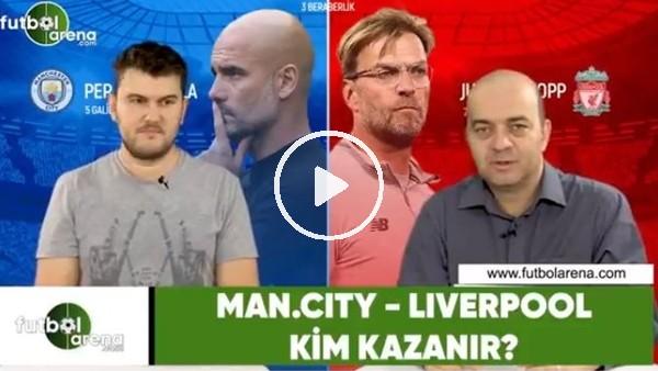 'Manchester City - Liverpool maçını kim kazanır?