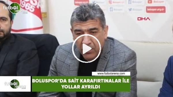 'Bolurspor'da Sait Karafırtınalar ile yollar ayrıldı