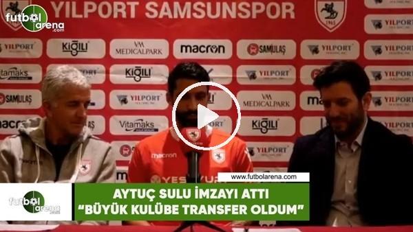"""Aytaç Sulu, Yılport Samsunspor'a imzayı attı! """"Büyük kulübe transfer oldum"""""""