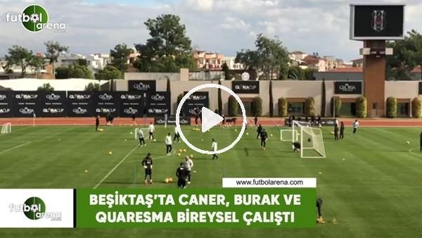 Beşiktaş'ta Caner, Burak ve Quaresma bireysel çalıştı