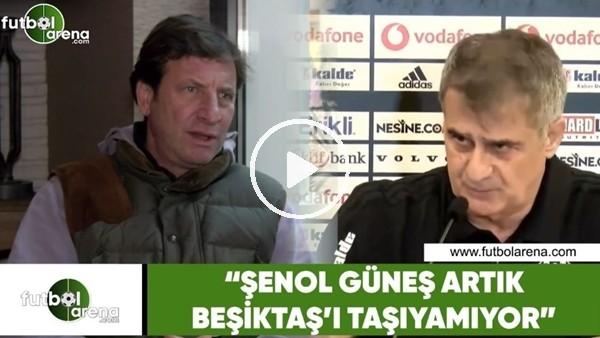 """'Kaya Çilingiroğlu: """"Şenol Güneş artık Beşiktaş'ı taşıyamıyor"""""""