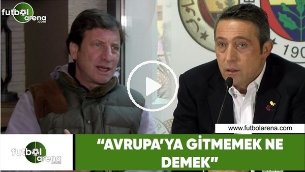 "Kaya Çilingiroğlu'ndan Ali Koç'a: ""Avrupa'ya gitmemek ne demek"""