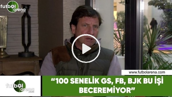 """'Kaya Çilingiroğlu: """"100 senelik Galatasaray, Fenerbahçe ve Beşiktaş bu işi beceremiyor"""""""