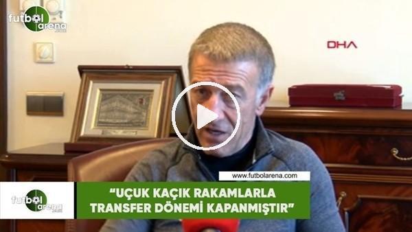 """'Ahmet Ağaoğlu: """"Uçuk kaçık rakamlarla transfer dönemi kapanmıştır"""""""