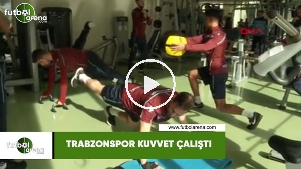 'Trabzonspor kuvvet çalıştı