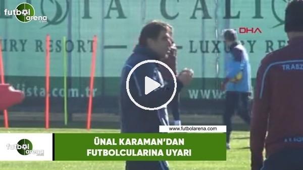 'Ünal Karaman'dan futbolcularına uyarı