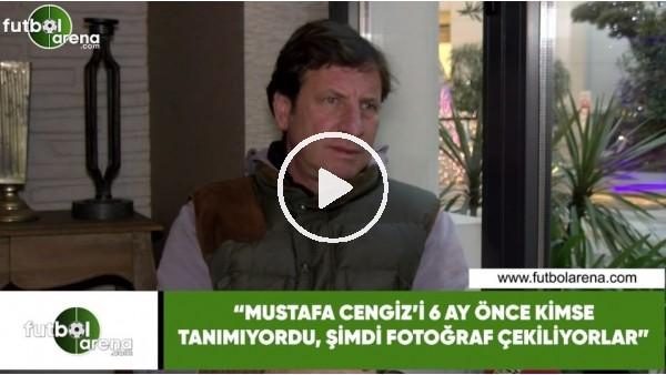 """'Kaya Çilingiroğlu: """"Mustafa Cengiz'i 6 ay önce kimse tanımıyordu, şimdi fotoğraf çekiliyorlar"""""""