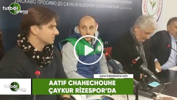'AatIf Chahechouhe, Çaykur Rizespor'a imzayı attı