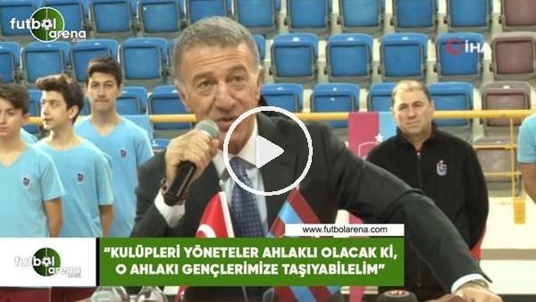 """'Ahmet Ağaoğlu: """"Kulüpleri yönetenler ahlaklı olacak ki, o ahlakı gençlerimize taşıyabilelim"""""""