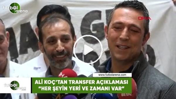"""'Ali Koç'tan transfer açıklamasI! """"Her şeyin yeri ve zamanı var"""""""