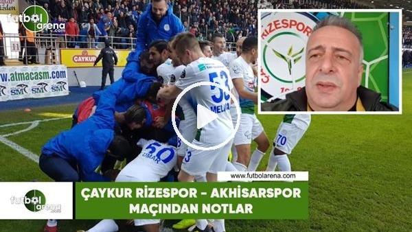 'Çaykur Rizespor - Akhisarspor maçından notlar