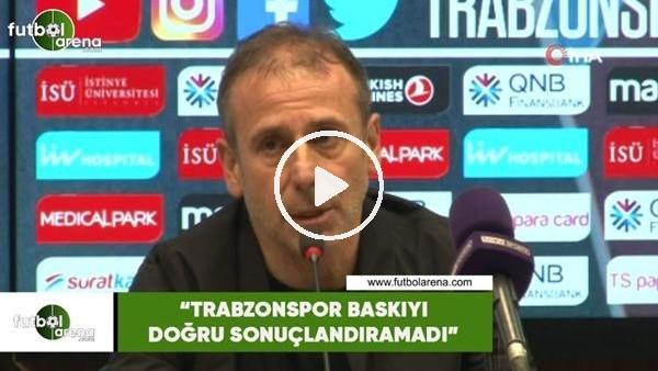 """'Abdullah Avcı: """"Trabzonspor baskıyı doğru sonuçlandıramadı"""""""