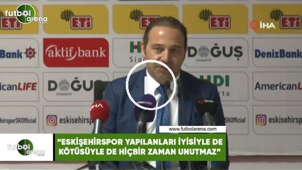 """'Fuat Çapa: """"Eskişehirspor yapılanları iyisiyle de kötüsüyle de hiçbir zaman unutmaz"""""""