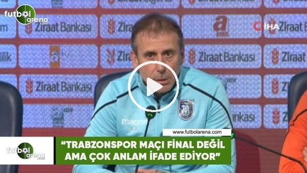 """'Abdullah Avcı: """"Trabzonspor maçı final değil ama çok anlam ifade ediyor"""""""