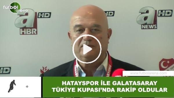 Hatayspor yönetici Hasan Bozkurter, Galatasaray kurasını yorumladı