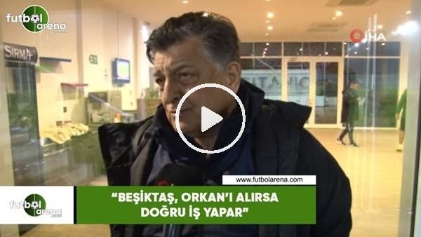 """'Yılmaz Vural: """"Beşiktaş, Orkan'ı alırsa doğru iş yapar"""""""