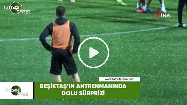 Beşiktaş'ın antrenmanında dolu sürprizi