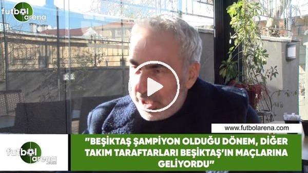 """Adnan Aybaba: """"Beşiktaş şampiyon olduğu dönem, diğer takım taraftarları Beşiktaş maçlarına geliyodu"""""""
