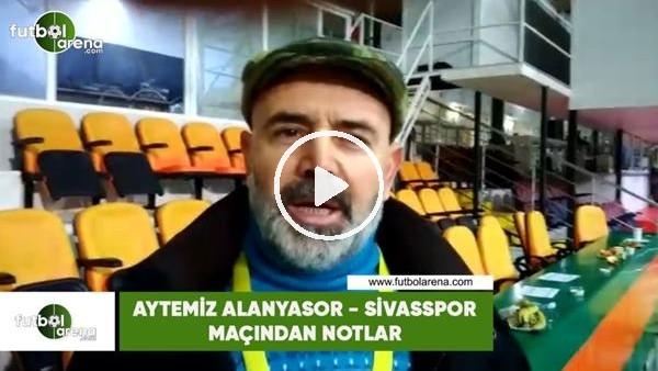 'Aytemiz Alanyaspor - Sivasspor maçından notlar