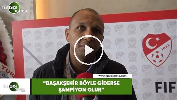 """'Mehmet Aurelio: """"Başakşehir böyle giderse şampiyon olur"""""""