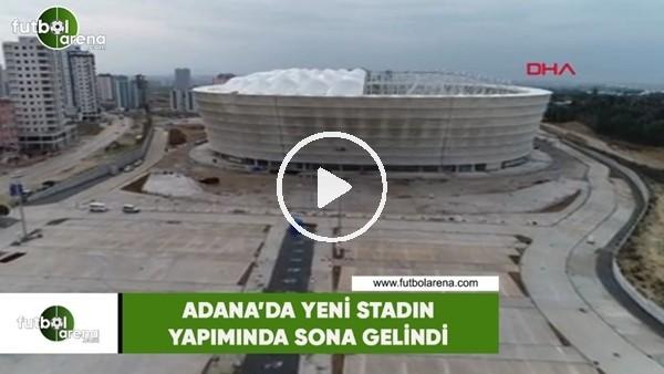 'Adana'da yeni stadın yapımında sona gelindi
