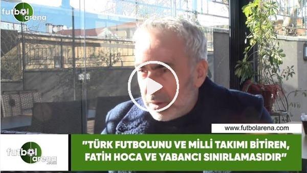 """Adnan Aybaba: """"Türk futbolunu ve milli takımı bitiren, Fatih Hoca ve yabancı sınırlamasıdır"""""""