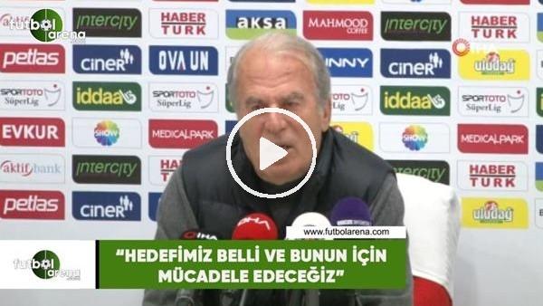 """'Mustafa Denizli: """"Hedefimiz belli ve bunun için mücadele edeceğiz"""""""