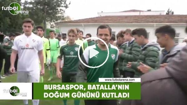 'Bursaspor, Batalla'nın doğum gününü kutladı