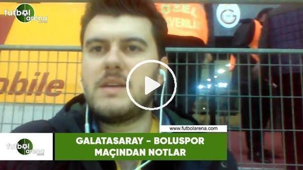 'Galatasaray - Boluspor maçınan notlar