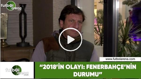 """'Kaya Çilingiroğlu: """"2018'in olayı: Fenerbahçe'nin durumu"""""""