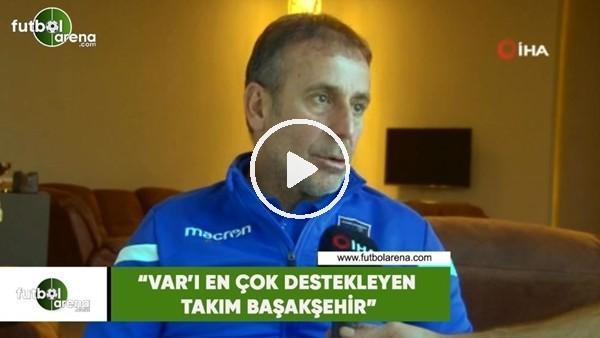 """'Abdullah Avcı: """"VAR'ı en çok destekleyen takım Başakşehir"""""""