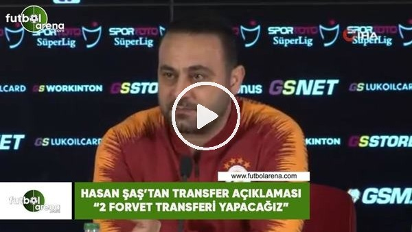 """'Hasan Şaş'tan transfer açıklaması! """"2 forvet transferi yapacağız"""""""