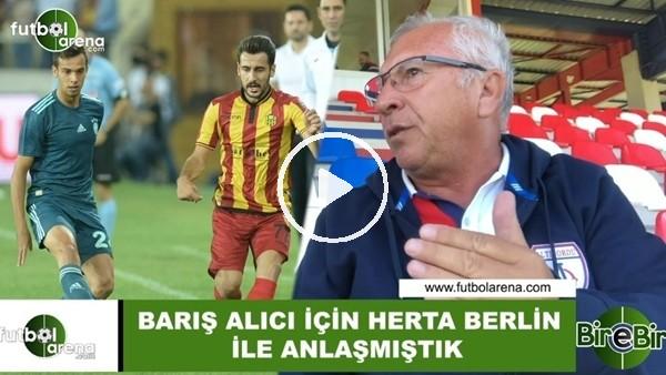 """'Mehmet Seyit Özkan: """"Barış Alıcı için Herta Berlin ile anlaşmıştık"""""""